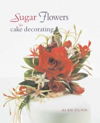 Sugar Flowers for cake Decorating - Alan Dunn