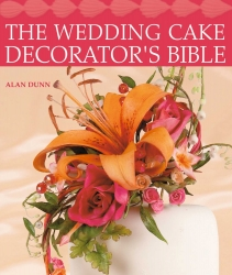 The Wedding Cake Decorator's Bible - Alan Dunn
