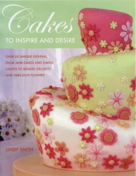 Cakes To Inspire and desire - Lindy Smith
