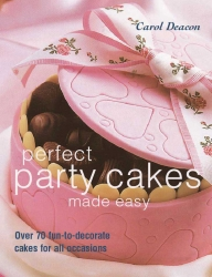 Perfect Party Cakes Made Easy - Carol Deacon