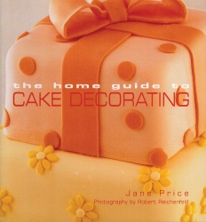 The Home Guide to cake decorating janet price