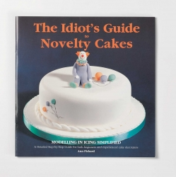 The idiots Guide to Novelty Cakes